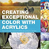 Creating Exceptional Color with Acrylics, Lexi Sundell, 1438000960