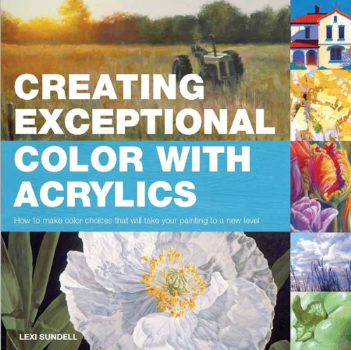 Creating Exceptional Color with Acrylics: How to Make Color Choices That Will Take Your Painting to a New Level (Acrylic Flower Painting)