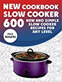 600 crock pot recipes - The New Slow Cooker Cookbook: 600 New and Simple Slow Cooker Recipes for Any Level