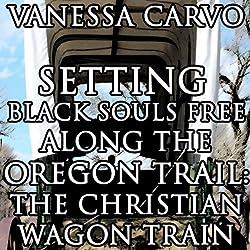 Setting Black Souls Free Along the Oregon Trail
