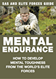 Mental Endurance: How to Develop Mental Toughness from the World's Elite Forces (SAS and Elite Forces Guide) (English Edition)