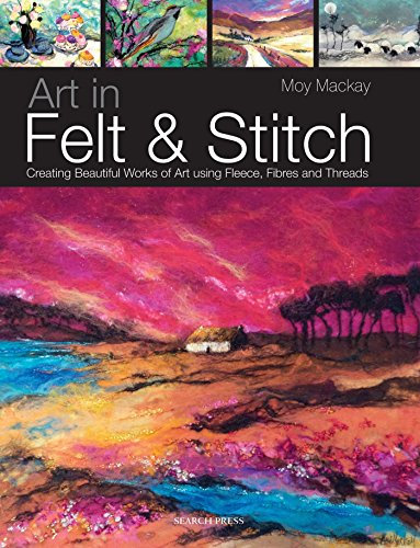 Art in Felt & Stitch: Creating beautiful works of art using fleece, fibres and - Felt Felting Flowers