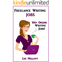 Freelance Writing Jobs: 101+ Online Writing Jobs! (Work From Home Book 2)