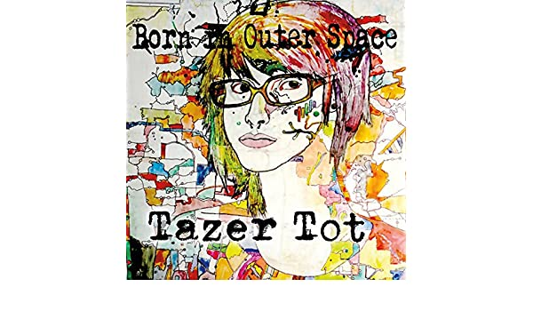 Born in Outer Space by Tazer Tot on Amazon Music - Amazon com