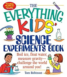 The Everything Kids' Science Experiments Book: Boil Ice, Float Water, Measure Gravity-Challenge the World Around You! (Everything® Kids)