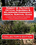 Robert W. Pelton's Official Suburban & Wilderness Emergency Medical Survival Guide: A Life Saving Manual Needed by Every American