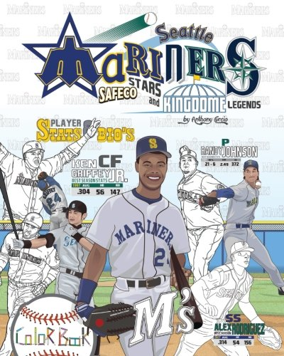 Seattle Mariners : Safeco Stars and Kingdome Legends: The Ultimate Baseball Coloring, Stats and Activity Book for Adults and Kids (Sports Coloring Book Biographies) (Volume 1)