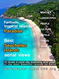 Fantastic Tropical Island Paradise - Best Seychelles Islands Aerial Views - Seychelles from the Air