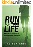 Run For Your Life: The real runner's guide to running long distance