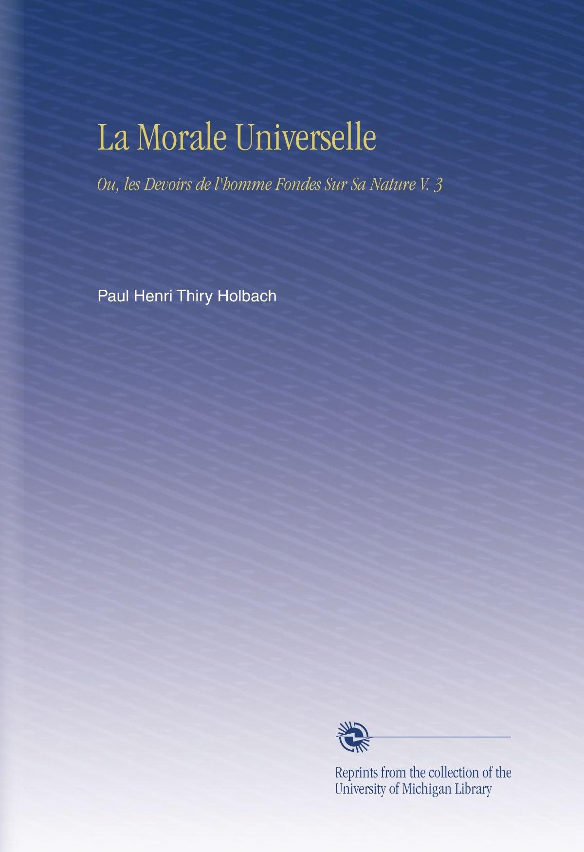 Download La Morale Universelle: Ou, les Devoirs de l'homme Fondes Sur Sa Nature V.  3 (French Edition) ebook