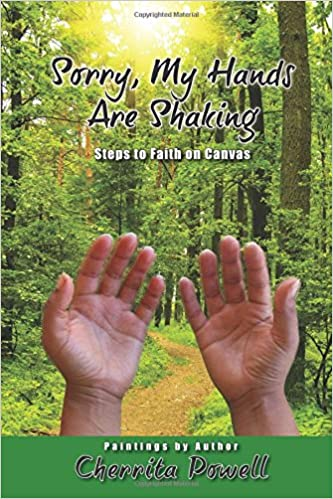 Sorry, My Hands Are Shaking: Steps to Faith on Canvas: Cherrita Ann