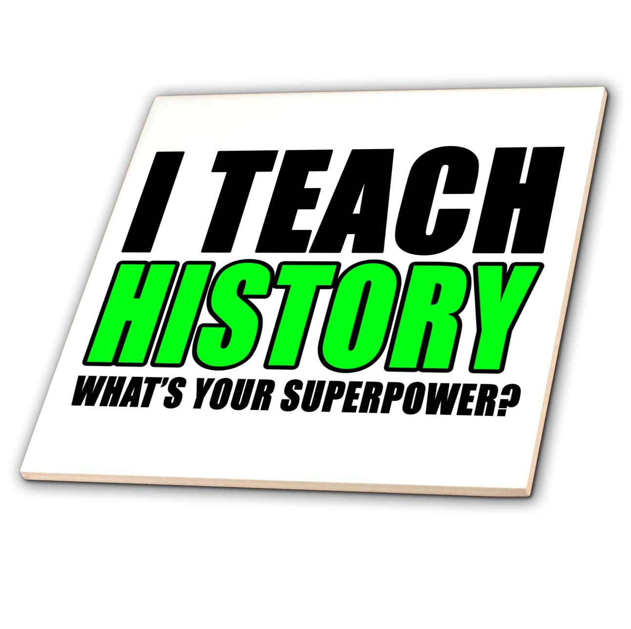 3dRose I Teach History Whats Your Superpower Green - Ceramic Tile, 4-Inch (ct_224014_1)