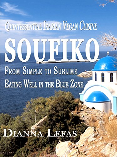 SOUFIKO ~ from Simple to Sublime  Eating well in the Blue Zone.: Quintessential Ikarian Cuisine by Dianna Lefas