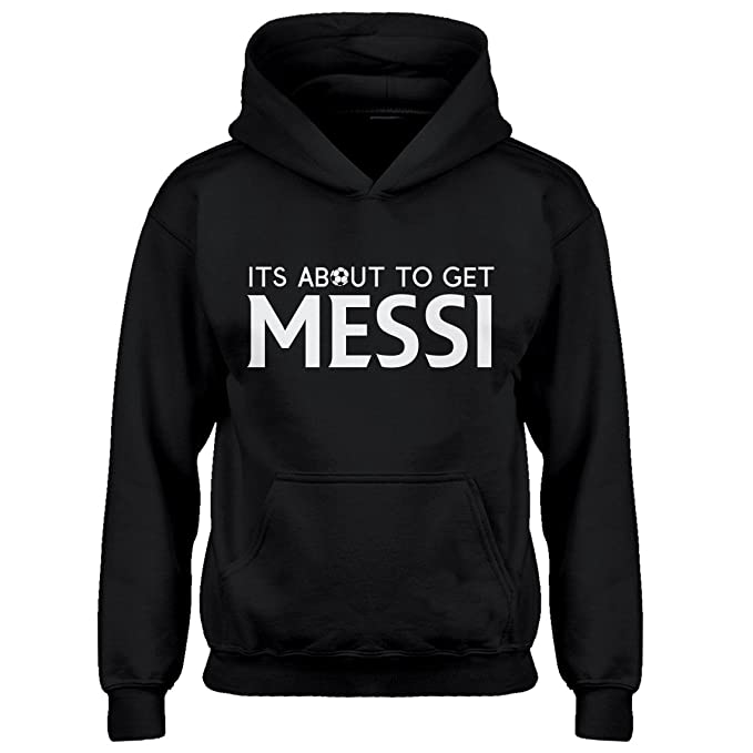a73b55ef7 Indica Plateau Kids Hoodie Its About to Get Messi Youth S - (6-7