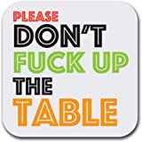 "Don't Fuck Up the Table - Set of Six - Joke Humor Gift Coasters for Drinks - Absorbent | Furniture Safe - Set of six (6 pcs) - Gifts Home Office - Quality Neoprene 1/4 Inch Thickness 3.5""x 3.5"""