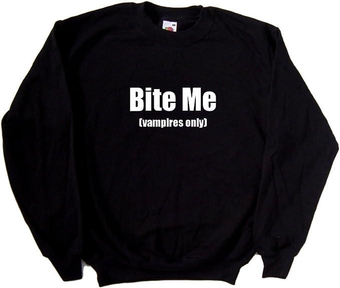 Funny Sweatshirt Bite Me vampires only
