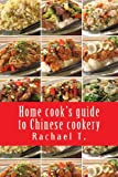 Home Cook's Guide to Chinese Cookery, Rachael T., 1482530775
