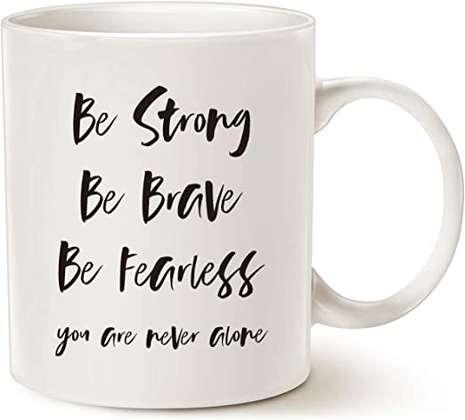 Amazon Com Mauag Inspirational Quote Coffee Mug Be Strong Be Brave Be Fearless You Are Never Alone Best For Friend Cup White 11 Oz Kitchen Dining