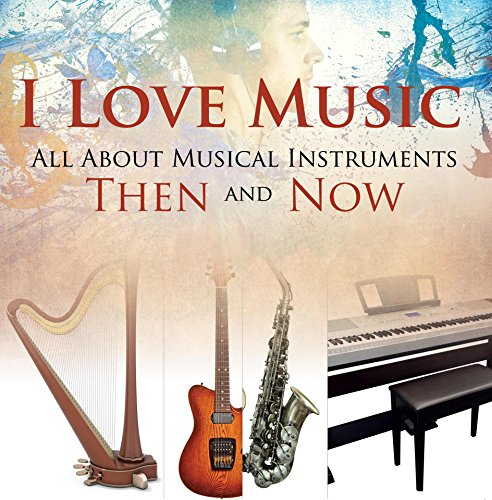 i-love-music-all-about-musical-instruments-then-and-now-music-instruments-for-kids-childrens-music-b