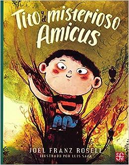 Tito y el misterioso Amicus (A la Orilla del Viento) (Spanish Edition): Joel Franz Rosell, Luis Safa: 9786071649928: Amazon.com: Books
