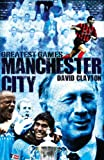 Manchester City Greatest Games, Clayton David, 1909178713