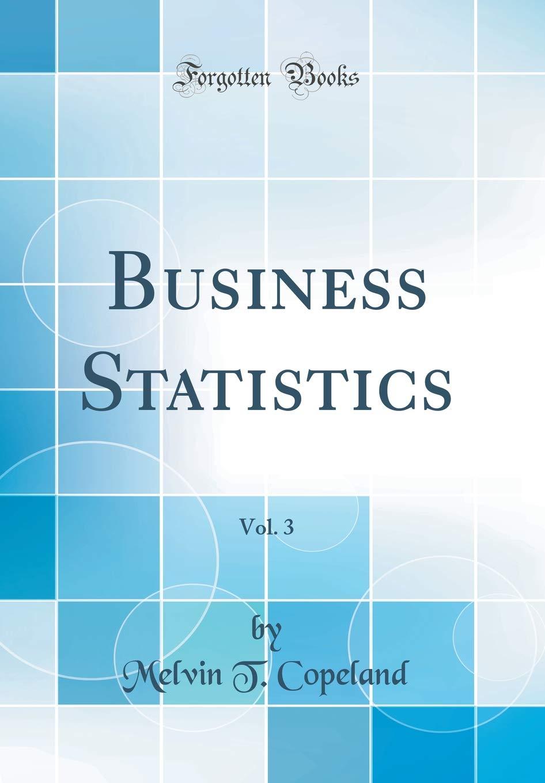 Business Statistics, Vol  3 (Classic Reprint): Melvin T