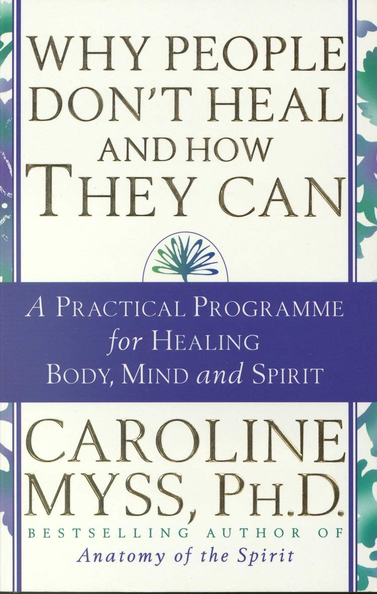 Why People Dont Heal And How They Can Amazon Myss Caroline Bcher
