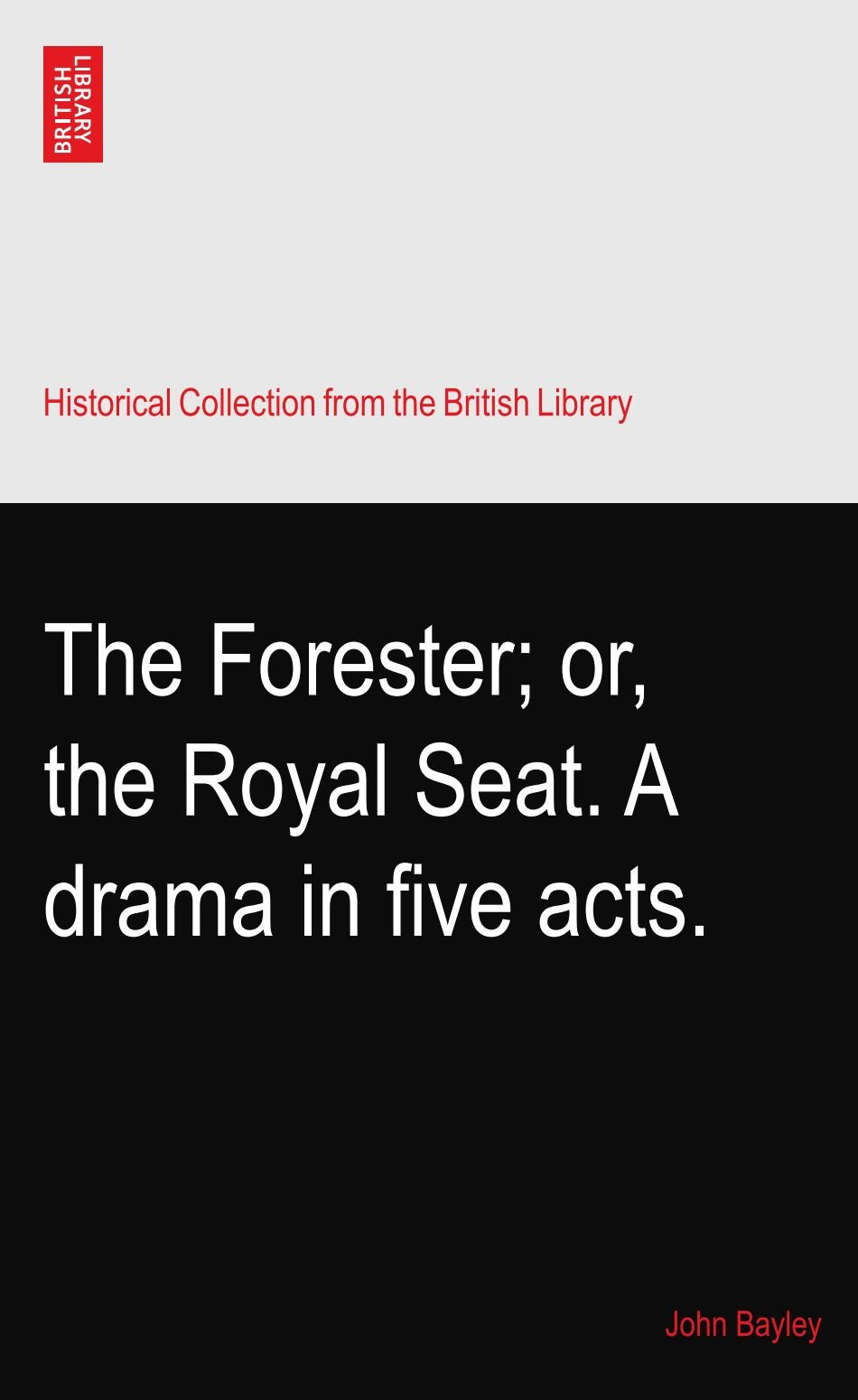 The Forester; or, the Royal Seat. A drama in five acts. ebook