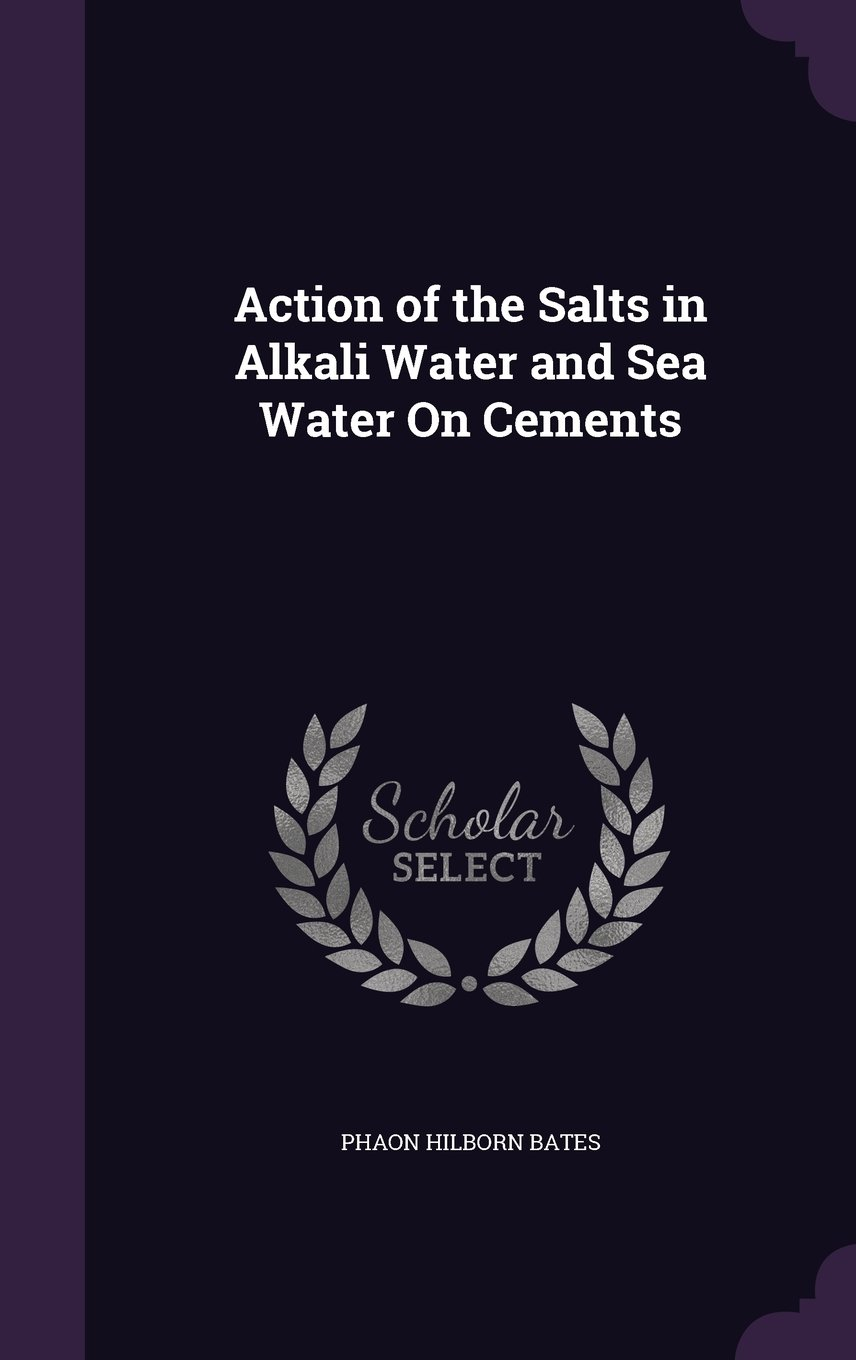 Action of the Salts in Alkali Water and Sea Water on Cements ebook
