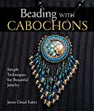 Arts & Crafts : Beading with Cabochons: Simple Techniques for Beautiful Jewelry (Lark Jewelry Books)