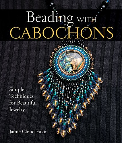 Beading with Cabochons: Simple Techniques for Beautiful Jewelry (Lark Jewelry Books) by Brand: Lark Crafts