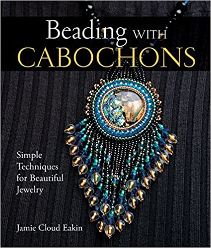 Beading With Cabochons: Simple Techniques For Beautiful Jewelry: Simple Techniques For Beautiful Jewellery por Jamie Cloud Eakin
