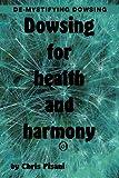 Dowsing for Health and Harmony, Chris Pisani, 1479785024