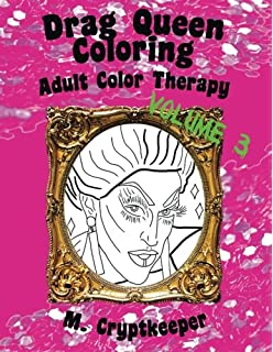 Drag Queen Coloring Book Volume 3: Adult Color Therapy: Featuring Acid  Betty, The