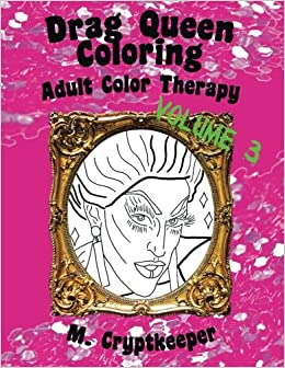 drag queen coloring book volume 3 adult color therapy featuring acid betty the princess raja bob the drag queen raven tammie brown penny - Color Therapy Book