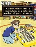 """Cahier Montessori 1 de vocabulaire, à partir de 6 ans: Collection cahiers Montessori """"le Français par moi-même"""""""