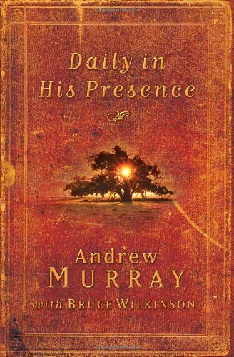 Daily in His Presence: A Spiritual Journey with Andrew Murray