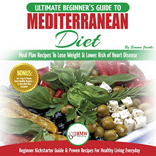 Mediterranean Diet: The Ultimate Beginner's Guide & Cookbook to Mediterranean Diet - Meal Plan Recipes to Lose Weight, Lower Risk of Heart Disease + 14 Day Meal Plan, 40+ Easy & Heart Healthy Recipes by Simone Jacobs