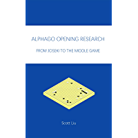 AlphaGo Opening Research: From Joseki to the Middle Game (English Edition)