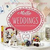Mollie Makes: Weddings: Crochet, knitting, sewing, felting, papercraft and more