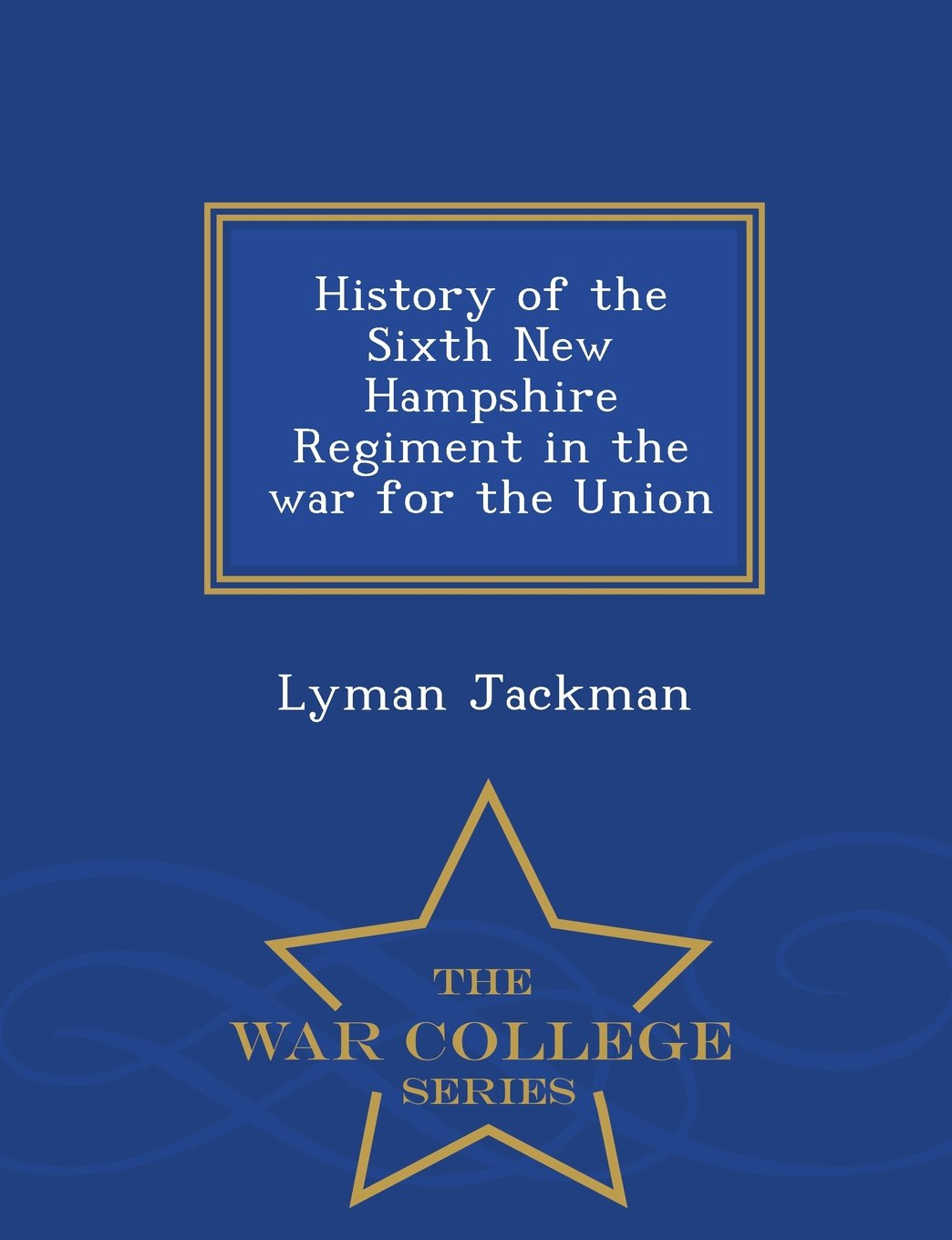 Download History of the Sixth New Hampshire Regiment in the war for the Union  - War College Series ebook