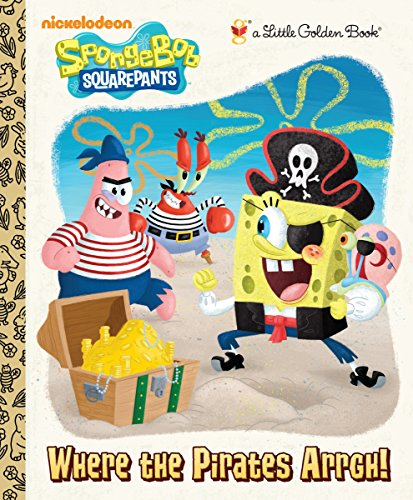 Where the Pirates Arrgh! (SpongeBob SquarePants) (Little Golden Book) ()