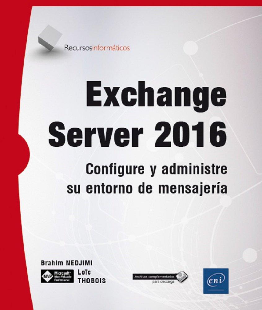 Exchange Server 2016. Configure y administre su entorno de mensajería: Amazon.es: Loïc Thobois, Brahim Nedjimi: Libros