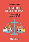 Le regole della privacy: Guida pratica al nuovo GDPR
