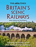 Britain's Scenic Railways: Exploring the country by rail from Cornwall to the Highlands