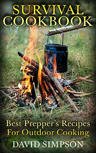 Survival Cookbook: Best Prepper's Recipes For Outdoor Cooking by [Simpson, David ]