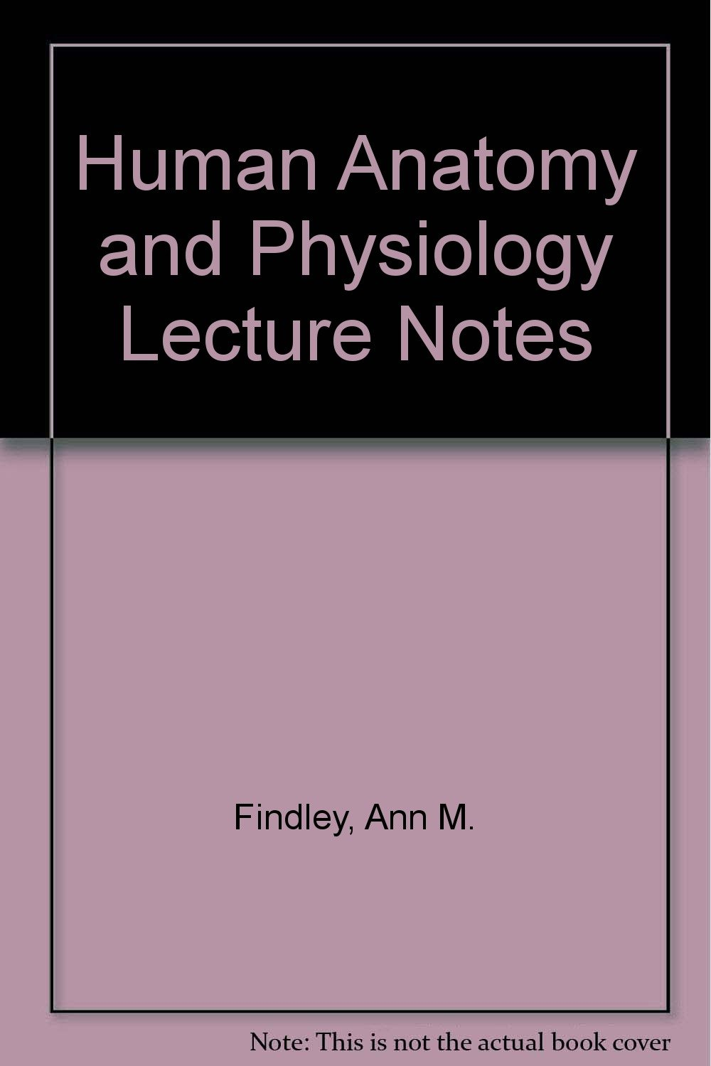 Human Anatomy And Physiology Lecture Notes Amazon Ann M