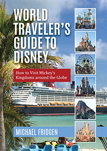 World Traveler's Guide to Disney: How to Visit Mickey's Kingdoms around the Globe (Best Places To Visit In Minneapolis)