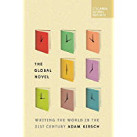 The Global Novel: Writing the World in the 21st Century