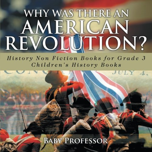 Why Was There An American Revolution? History Non Fiction Books for Grade 3  Children's History Books pdf